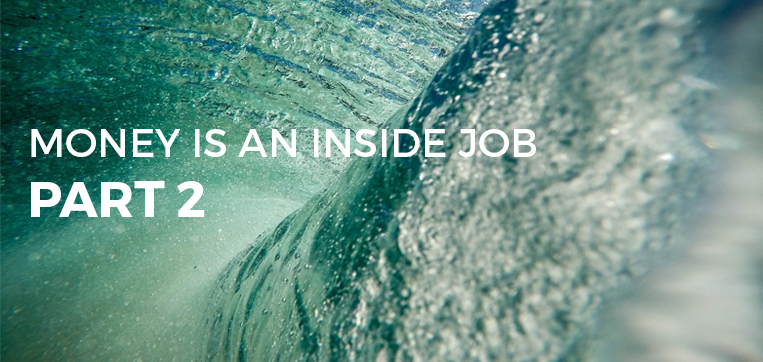 Money is an Inside Job Part 2 - Blog Image